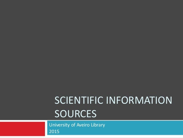 SCIENTIFIC INFORMATION SOURCES University of Aveiro Library 2015
