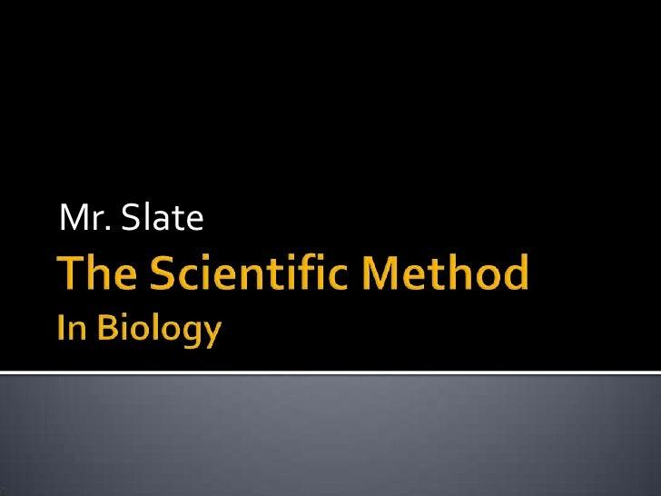 The Scientific MethodIn Biology<br />Mr. Slate<br />