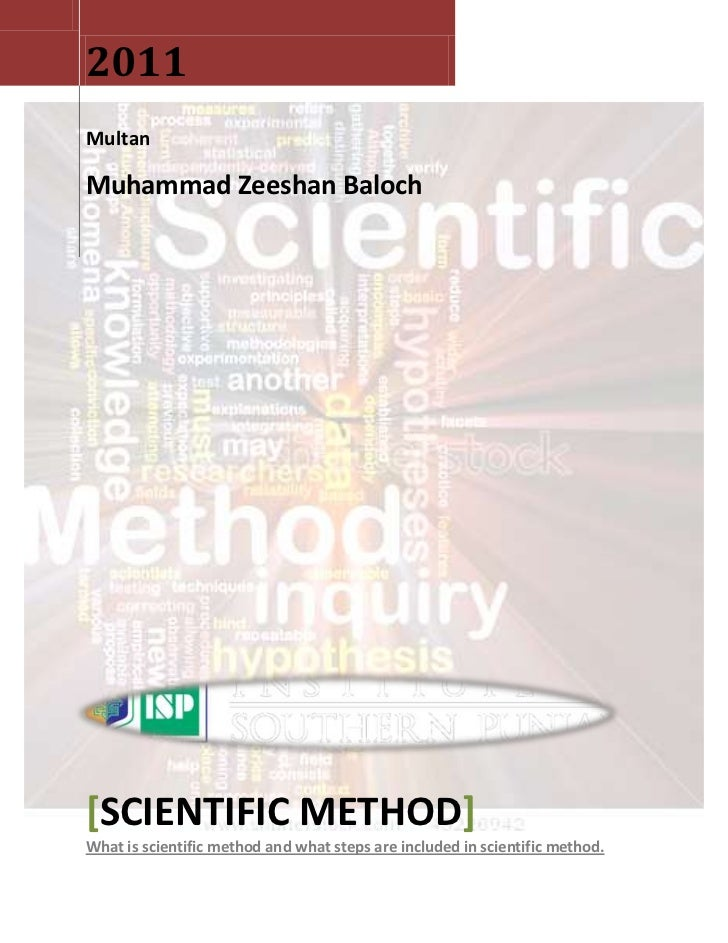 2011MultanMuhammad Zeeshan Baloch[SCIENTIFIC METHOD]What is scientific method and what steps are included in scientific me...