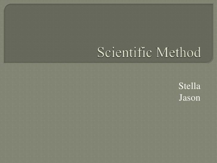 Scientific Method<br />Stella<br />Jason<br />