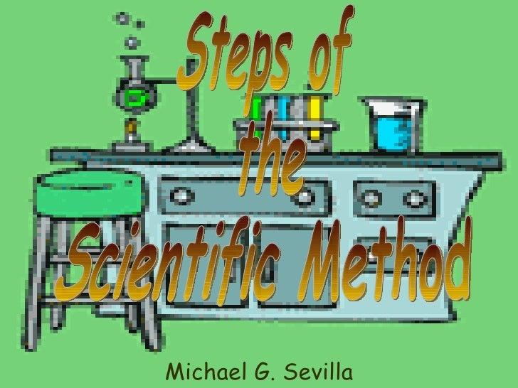 Michael G. Sevilla Steps of  the  Scientific Method