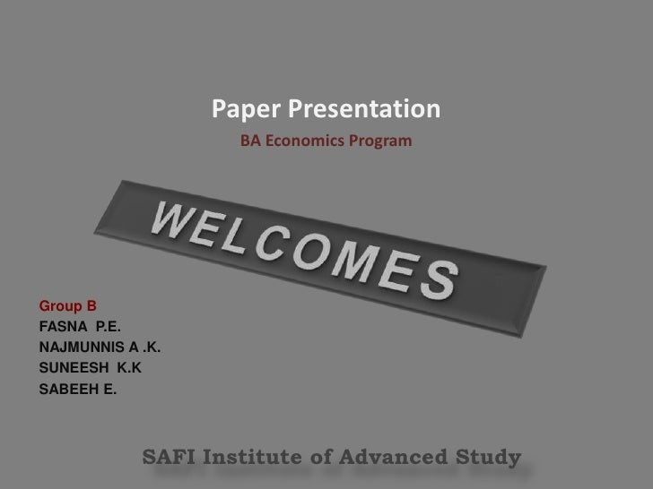 Paper Presentation<br />BA Economics Program<br />WELCOMES<br />Group B<br />FASNA  P.E.<br />NAJMUNNIS A .K.<br />SUNEESH...