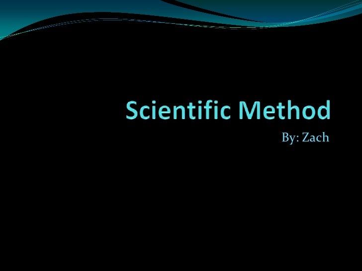 Scientific Method<br />By: Zach<br />