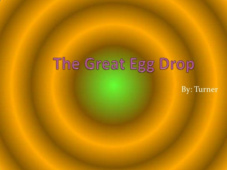 The Great Egg Drop<br />By: Turner<br />