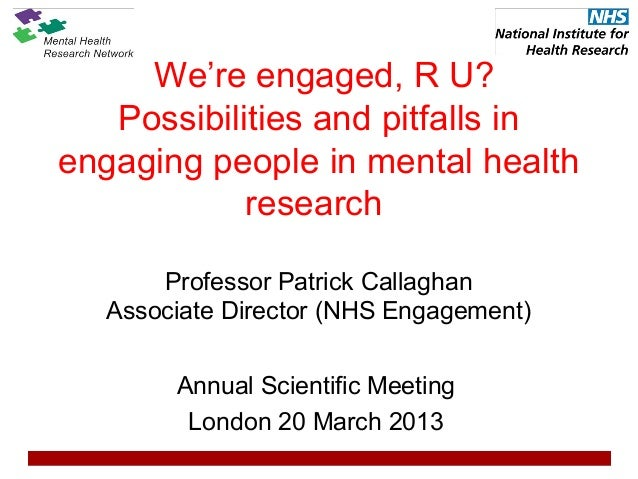 We're engaged, R U?   Possibilities and pitfalls inengaging people in mental health            research      Professor Pat...