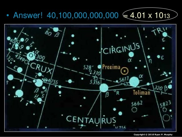 • Answer! 40,100,000,000,000 = 4.01 x 1013 Copyright © 2010 Ryan P. Murphy