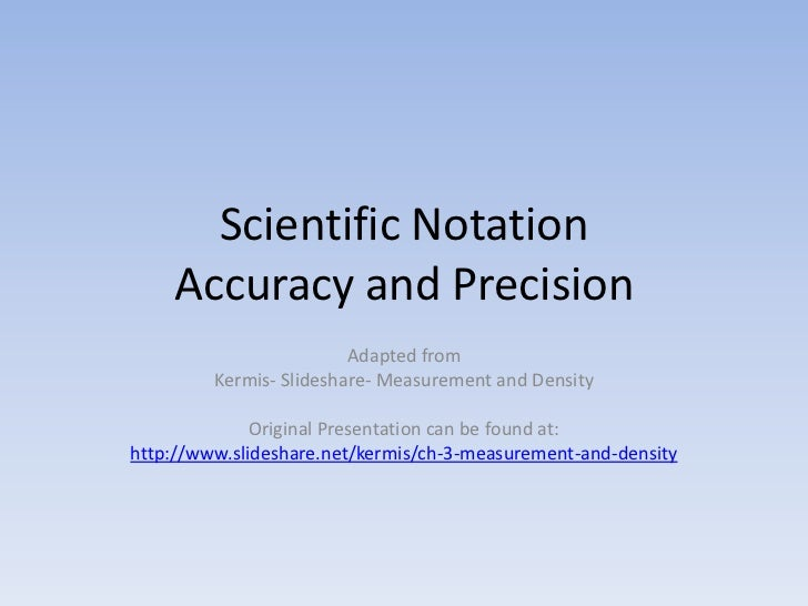 Scientific Notation    Accuracy and Precision                         Adapted from         Kermis- Slideshare- Measurement...