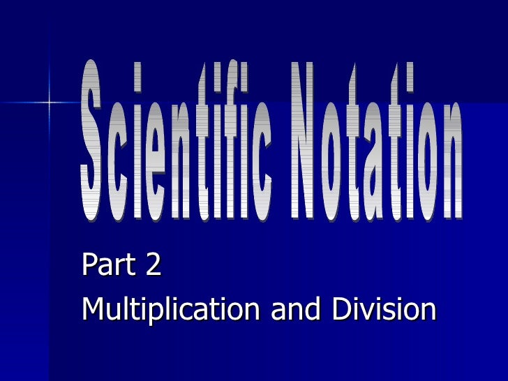 Part 2 Multiplication and Division Scientific Notation