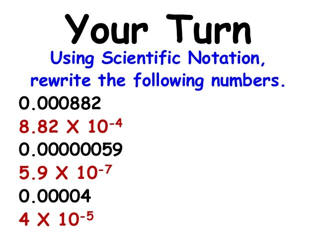 how do you write in scientific notation General astronomy/scientific notation from wikibooks, open books for an open world scientific notation is a system for writing and working with numbers that makes it much easier to deal with numbers that are very small or very large.