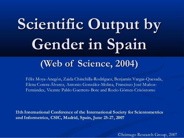 Scientific Output byScientific Output by Gender in SpainGender in Spain (Web of Science, 2004)(Web of Science, 2004) ©Scim...
