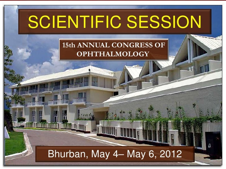 SCIENTIFIC SESSION    15th ANNUAL CONGRESS OF         OPHTHALMOLOGY  Bhurban, May 4– May 6, 2012