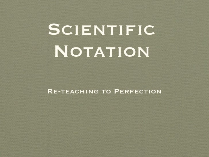Scientific  Notation <ul><li>Re-teaching to Perfection </li></ul>