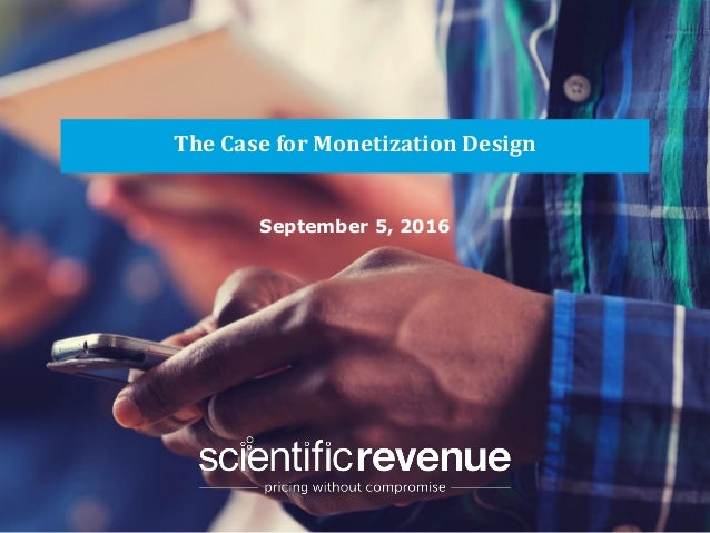 info@@scientificrevenue.com The World's Best Dynamic Pricing Engine. The Case for Monetization Design September 5, 2016