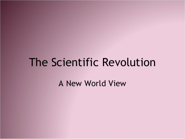 The Scientific Revolution A New World View