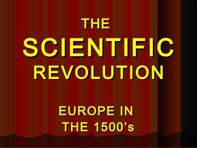 THETHESCIENTIFICSCIENTIFICREVOLUTIONREVOLUTIONEUROPE INEUROPE INTHE 1500'sTHE 1500's