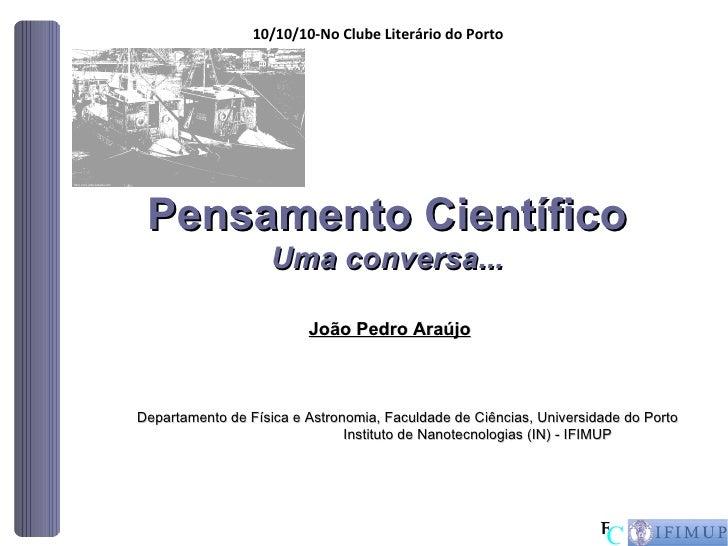 Pensamento Científico Uma conversa... João Pedro Araújo Departamento de Física e Astronomia, Faculdade de Ciências, Univer...