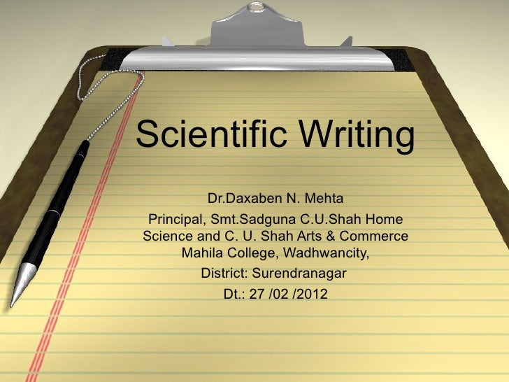 Scientific Writing           Dr.Daxaben N. Mehta Principal, Smt.Sadguna C.U.Shah HomeScience and C. U. Shah Arts & Commerc...