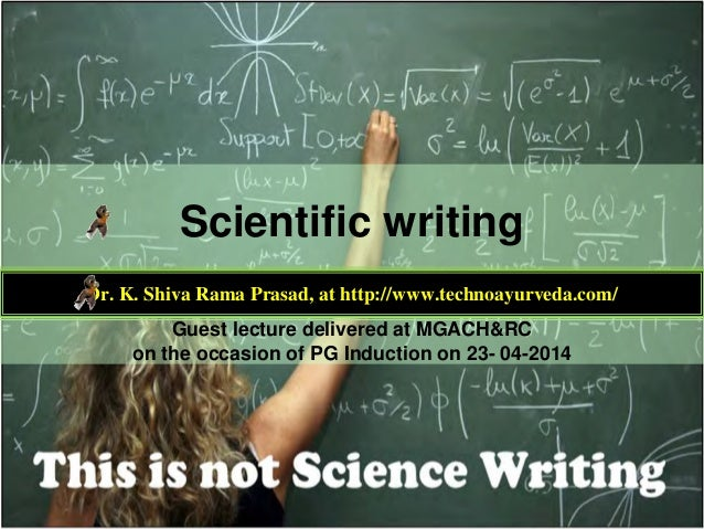 Scientific writing Dr. K. Shiva Rama Prasad, at http://www.technoayurveda.com/ Guest lecture delivered at MGACH&RC on the ...