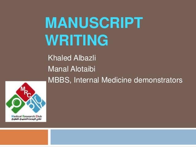 MANUSCRIPT WRITING Khaled Albazli Manal Alotaibi MBBS, Internal Medicine demonstrators