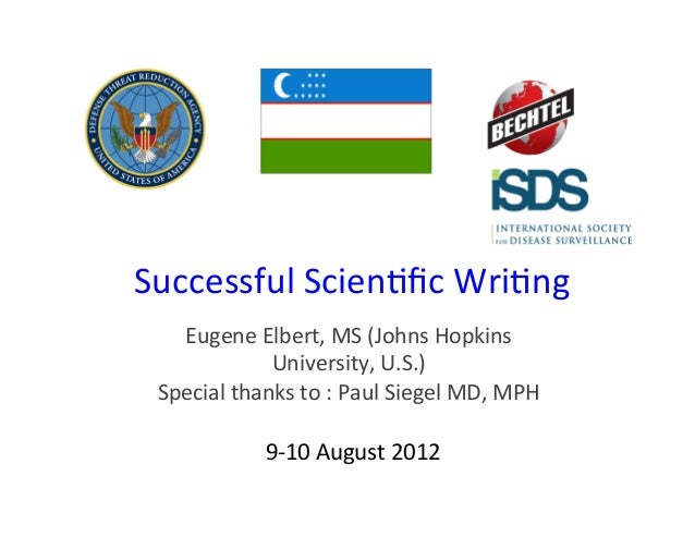 Successful(Scien+fic(Wri+ng(   Eugene(Elbert,(MS((Johns(Hopkins((             University,(U.S.)( Special(thanks(to(:(Paul(S...