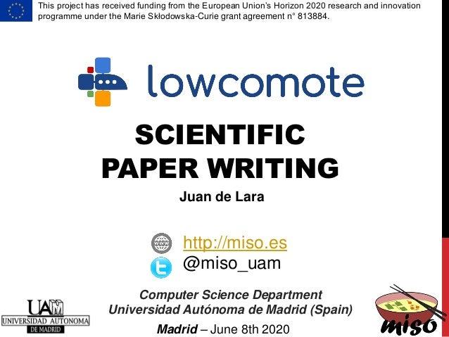 SCIENTIFIC PAPER WRITING Computer Science Department Universidad Autónoma de Madrid (Spain) http://miso.es @miso_uam Juan ...