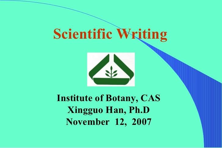 Scientific WritingInstitute of Botany, CAS  Xingguo Han, Ph.D  November 12, 2007