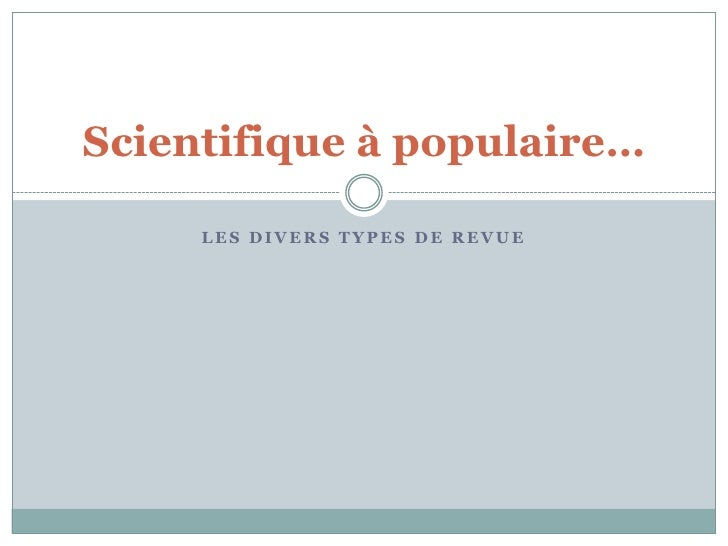 Les divers types de revue<br />Scientifiqueà populaire…<br />