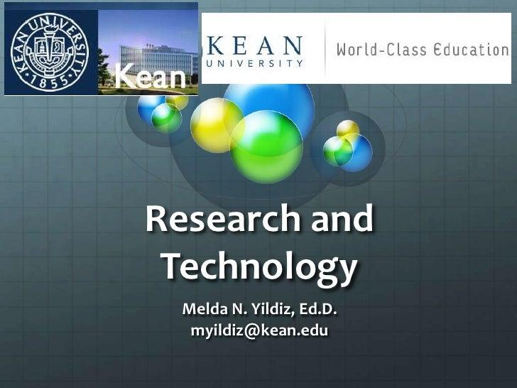 Research and  Technology  Melda N. Yildiz, Ed.D.   myildiz@kean.edu