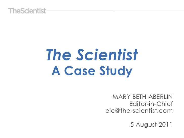 The ScientistA Case Study<br />MARY BETH ABERLINEditor-in-Chiefeic@the-scientist.com<br />5 August 2011<br />
