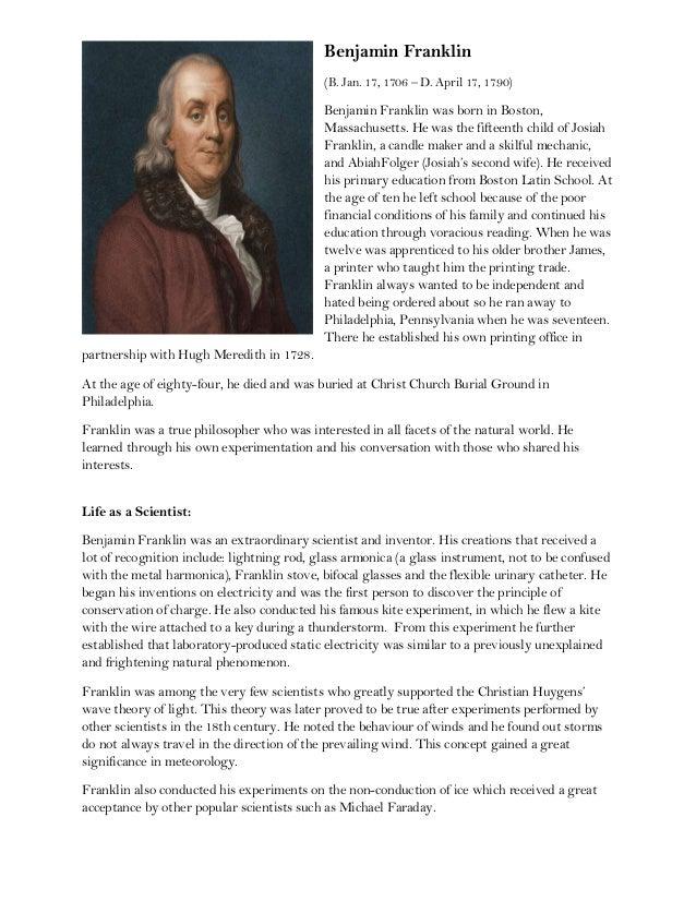 Benjamin Franklin (B. Jan. 17, 1706 – D. April 17, 1790) Benjamin Franklin was born in Boston, Massachusetts. He was the f...