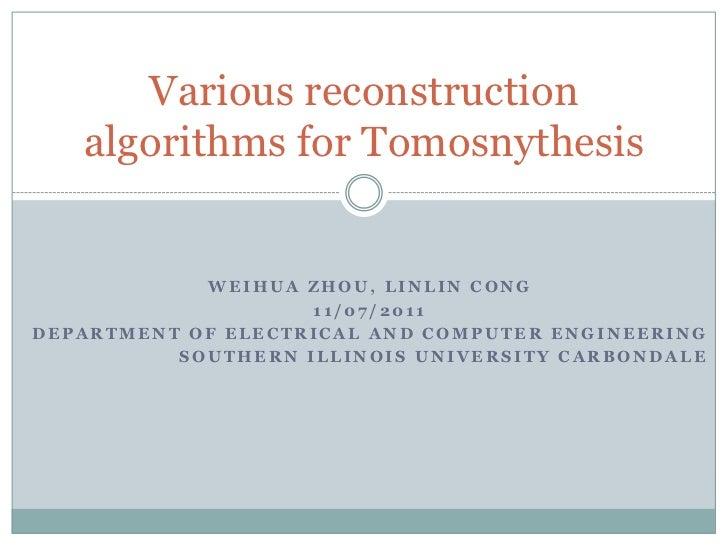 Various reconstruction   algorithms for Tomosnythesis            WEIHUA ZHOU, LINLIN CONG                    11/07/2011DEP...