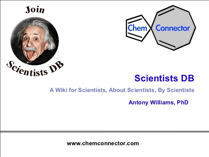 Scientists DB   A Wiki for Scientists, About Scientists, By Scientists Antony Williams, PhD
