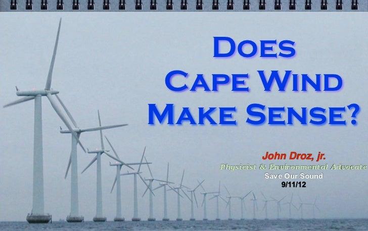 Does Cape WindMake Sense?            John Droz, jr.   Physicist & Environmental Advocate              Save Our Sound      ...