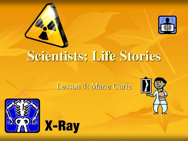Scientists: Life Stories Lesson 4: Marie Curie
