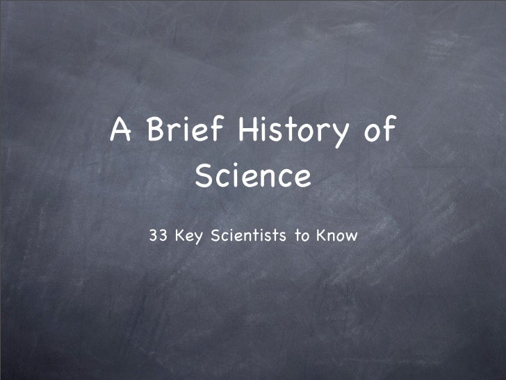 A Brief History of      Science   33 Key Scientists to Know