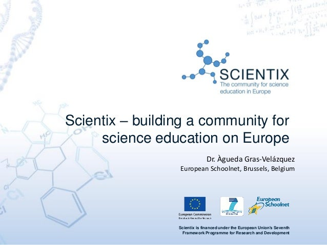 Scientix is financed under the European Union's Seventh Framework Programme for Research and Development Scientix – buildi...