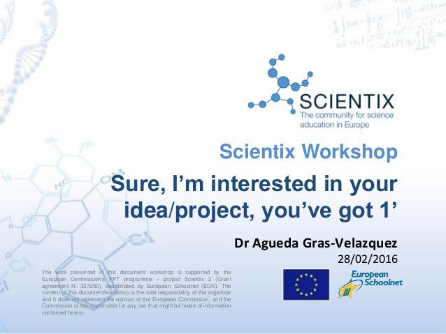 Scientix Workshop Sure, I'm interested in your idea/project, you've got 1' The work presented in this document/ workshop i...
