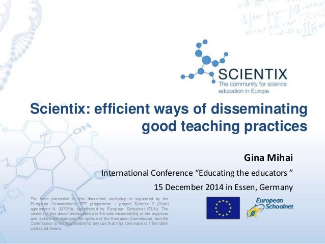 Scientix: efficient ways of disseminating good teaching practices The work presented in this document/ workshop is support...