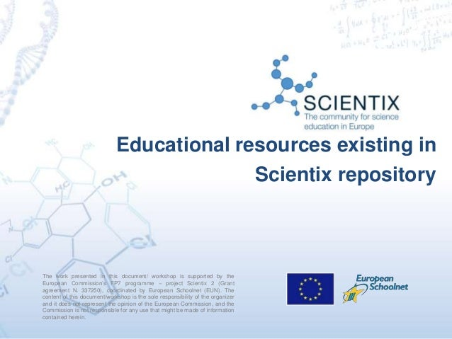 Educational resources existing in Scientix repository The work presented in this document/ workshop is supported by the Eu...