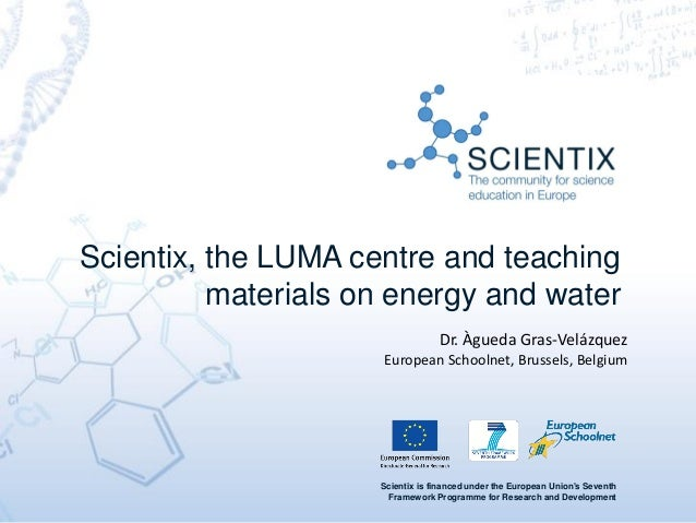 Scientix is financed under the European Union's Seventh Framework Programme for Research and Development Scientix, the LUM...
