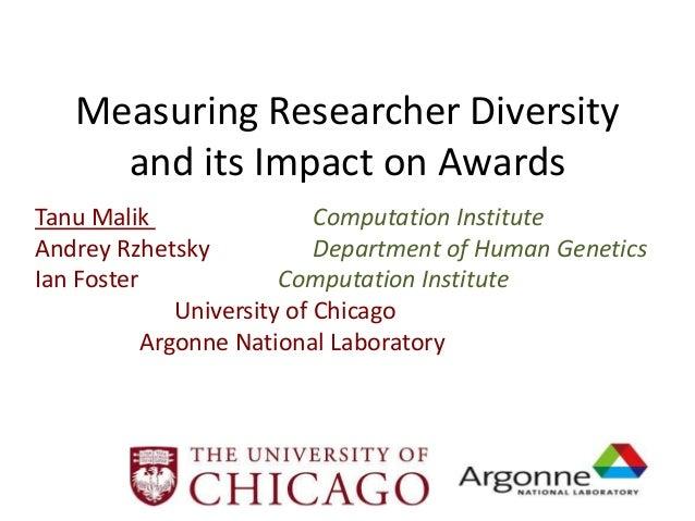 Measuring Researcher Diversity     and its Impact on AwardsTanu Malik                  Computation InstituteAndrey Rzhetsk...