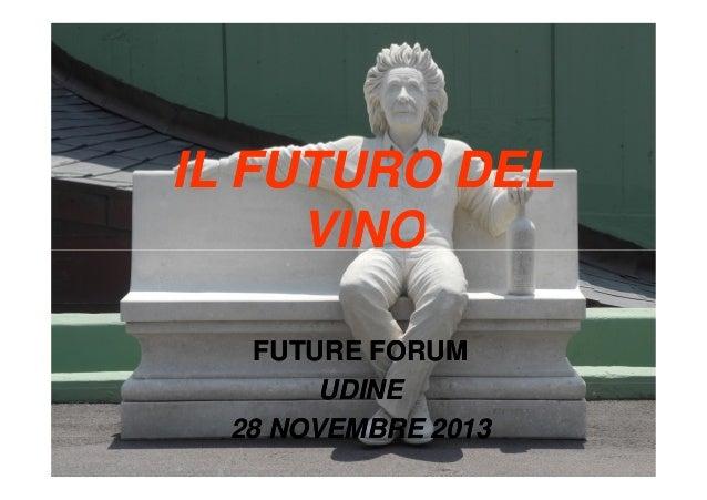 IL FUTURO DEL VINO FUTURE FORUM UDINE 28 NOVEMBRE 2013