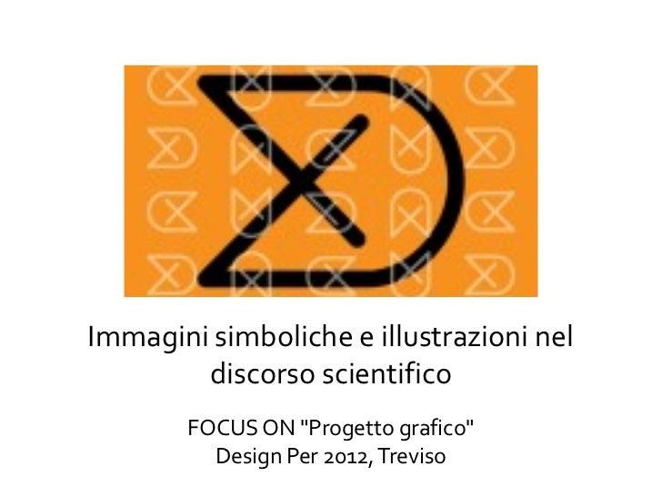 """Immagini simboliche e illustrazioni nel        discorso scientifico        FOCUS ON """"Progetto grafico""""          Design Per..."""