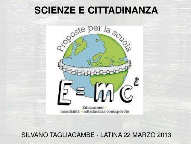 SCIENZE E CITTADINANZA      SILVANO TAGLIAGAMBE - LATINA 22 MARZO 2013                                      Carlo Crespell...