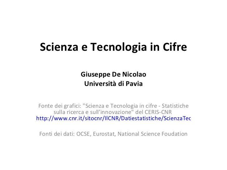 """Scienza e Tecnologia in Cifre Giuseppe De Nicolao Università di Pavia Fonte dei grafici: """"Scienza e Tecnologia in cif..."""