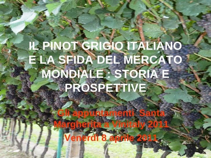IL PINOT GRIGIO ITALIANOE LA SFIDA DEL MERCATO   MONDIALE : STORIA E      PROSPETTIVE    Gli appuntamenti Santa   Margheri...