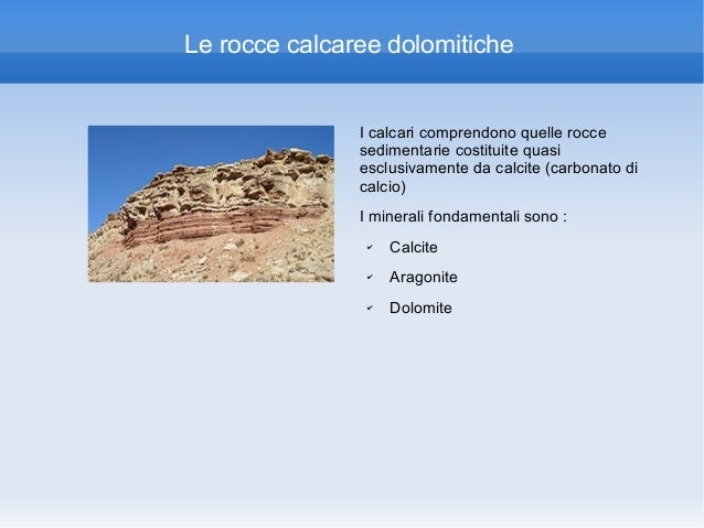 Le rocce calcaree dolomitiche               I calcari comprendono quelle rocce               sedimentarie costituite quasi...