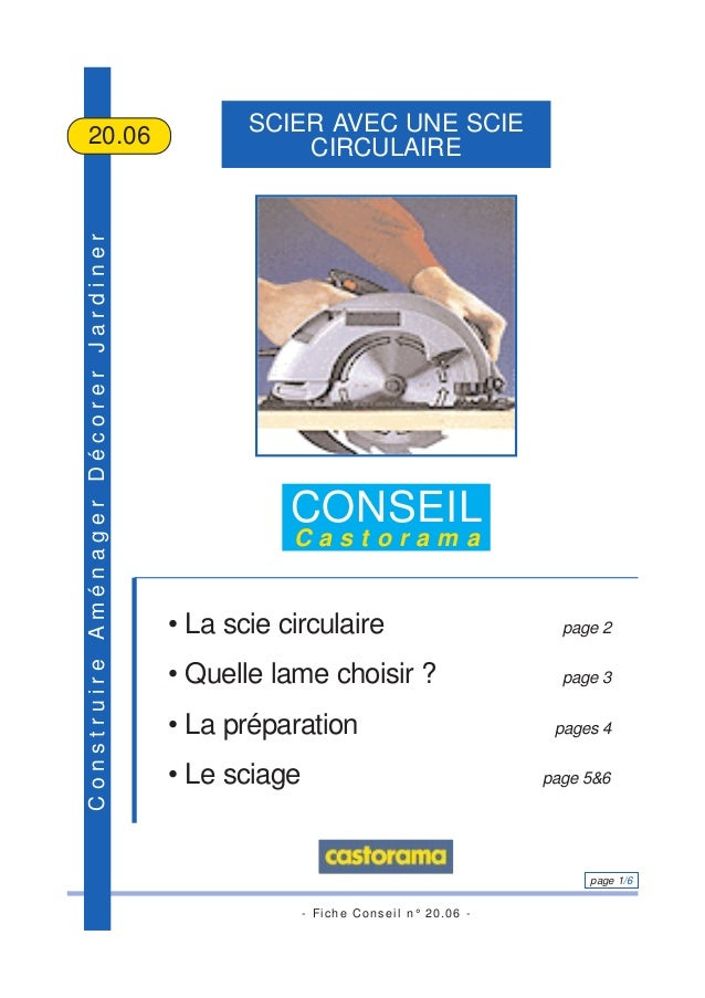 - Fiche Conseil n° 20.06 - page 1/6 ConstruireAménagerDécorerJardiner SCIER AVEC UNE SCIE CIRCULAIRE20.06 CONSEIL C a s t ...