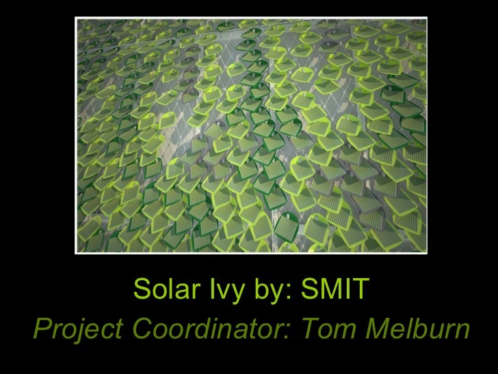 Solar Ivy by: SMIT Project Coordinator: Tom Melburn