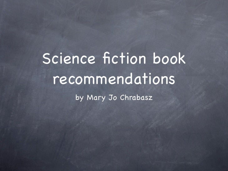 Science fiction book recommendations    by Mary Jo Chrabasz